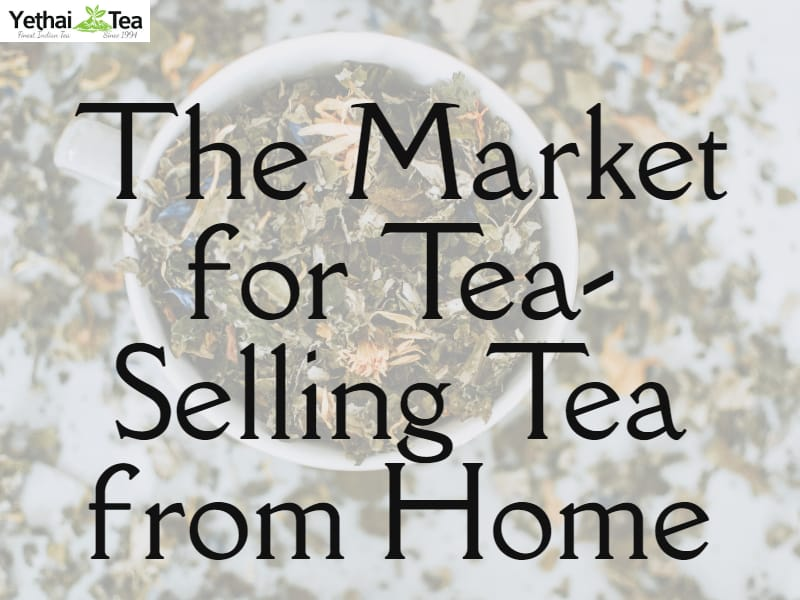 The Market for Tea – Selling Tea from Home