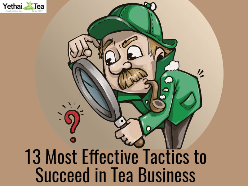 13 Most Effective Tactics to succeed in the Tea Business