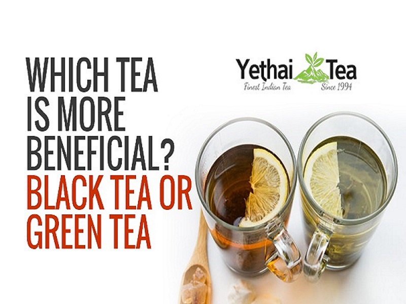 Which Tea is more Beneficial? Black Tea or Green Tea