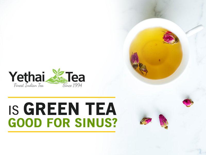 Is Green Tea good for Sinus?