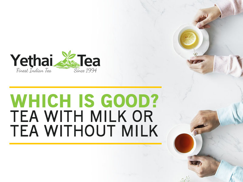 Which is Good? Tea with Milk or Tea without Milk