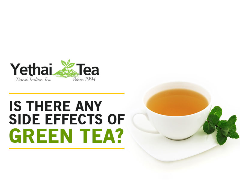 Is there any side effects of Green Tea?