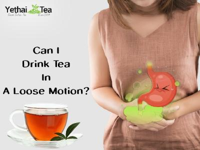 Can I Drink Tea in A Loose Motion?