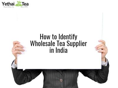 How to identify Wholesale Tea supplier in India