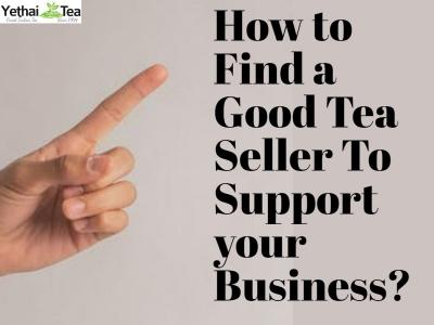 How to find a Good Tea Seller to support your Business?