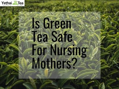 Is Green Tea Safe For Nursing Mothers?