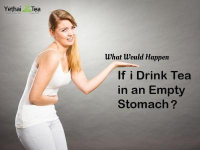 What Would Happen If I drink Tea in an Empty Stomach?